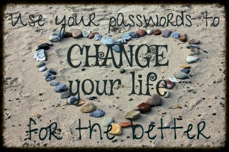 Change Your Life for the Better – With Your Passwords