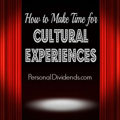 How to Make Time for Cultural Experiences