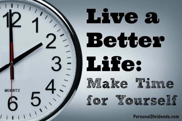 Live a Better Life: Make Time for Yourself