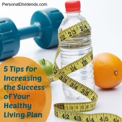 5 Tips for Increasing the Success of Your Healthy Living Plan