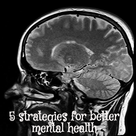 5 Strategies for Better Mental Health
