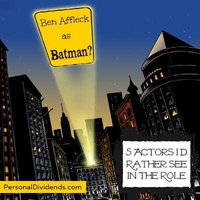 Ben Affleck as Batman? 5 Actors I'd Rather See in the Role