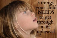 3 Things Your Child Needs to Get Through Upheaval