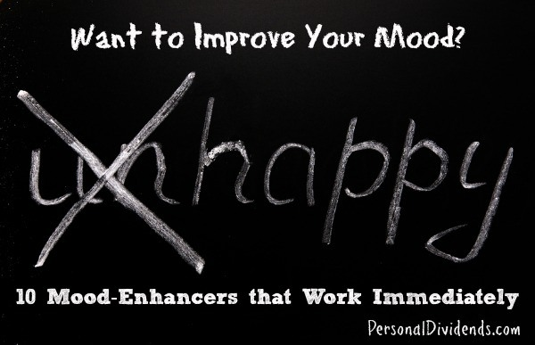 Want to Improve Your Mood? UnHappy-Happy: 10 Mood-Enhancers that Work Immediately
