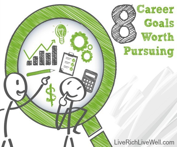 8 Career Goals Worth Pursuing